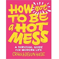 How Not to Be a Hot Mess by Craig Hase