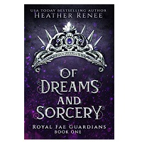 Of Dreams and Sorcery by Heather Renee
