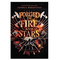 Forged in Fire and Stars by Andrea Robertson