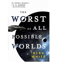 The Worst of All Possible Worlds by Alex White