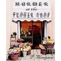 Murder at the Flower Shop by P Thompson