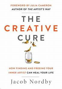 The Creative Cure by Jacob Nordby and Julia Cameron