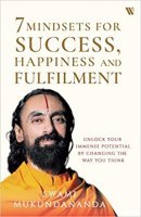 7 Mindsets for Success, Happiness and Fulfilment by Swami Mukundananda
