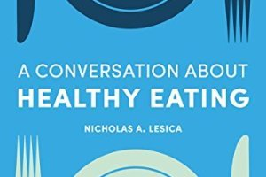 A Conversation about Healthy Eating By Nicholas A. Lesica