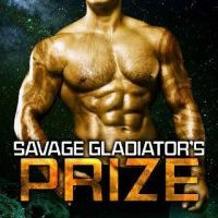 Savage Gladiator's Prize by Thanika Hearth