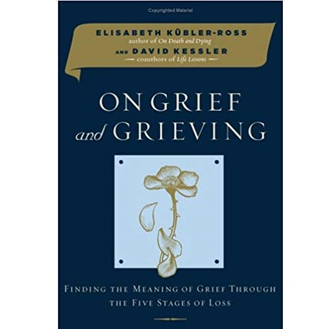 On Grief and Grieving by Elisabeth Kubler-Ross