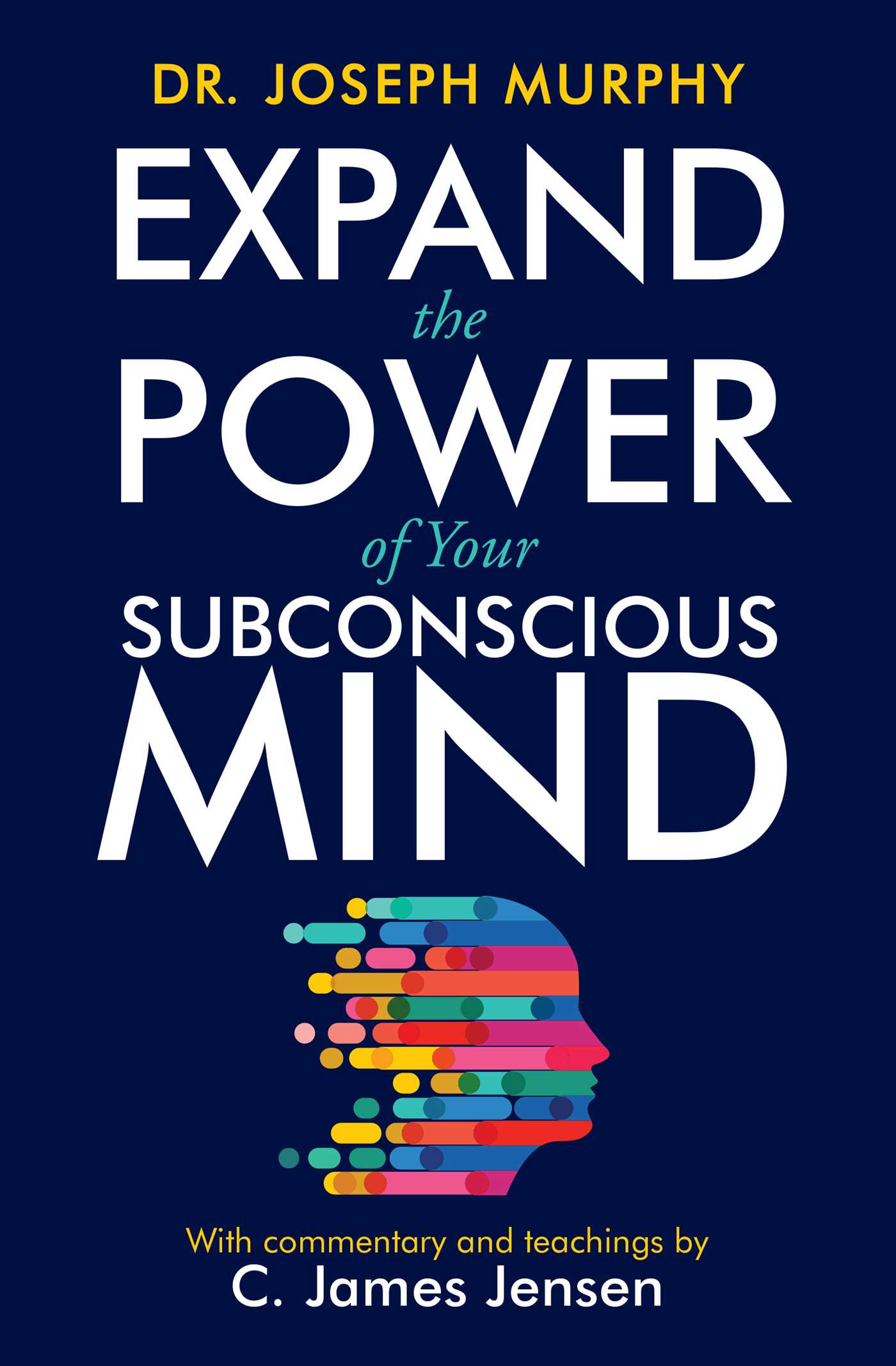 Expand the Power of Your Subconscious Mind by C. James Jensen