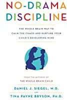 The Whole-Brain Way to Calm the Chaos and Nurture Your Child's Developing Mind by Daniel J. J. Siegel