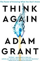 Think Again The Power of Knowing What You Don't Know by Adam Grant