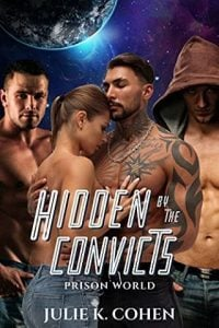 Hidden By the Convicts by Julie K. Cohen